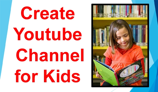 Create youtube channel for Kids