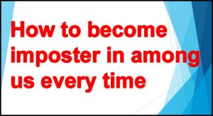 How to become imposter in among us every time