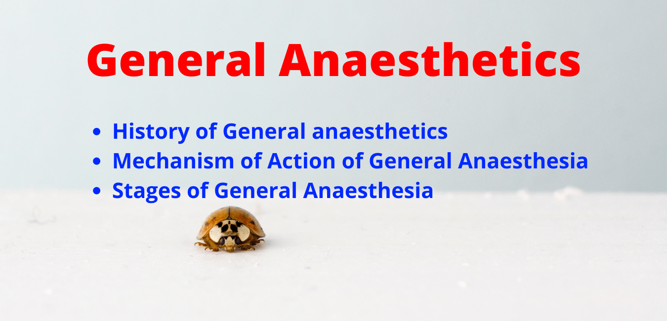 General Anaesthetics Drugs Mechanism of Action | Stages of General Anaesthesia